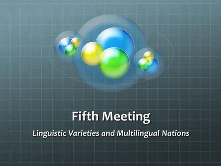 Fifth Meeting Linguistic Varieties and Multilingual Nations.