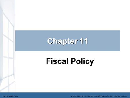 Chapter 11 Fiscal Policy McGraw-Hill/Irwin