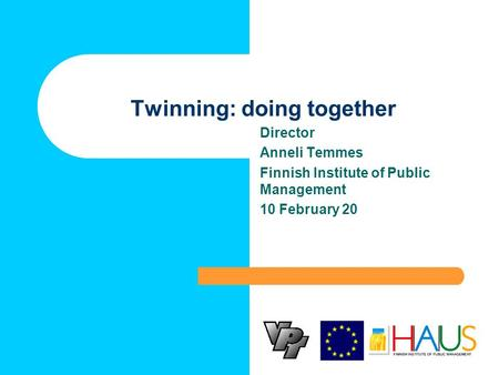 Twinning: doing together Director Anneli Temmes Finnish Institute of Public Management 10 February 20.