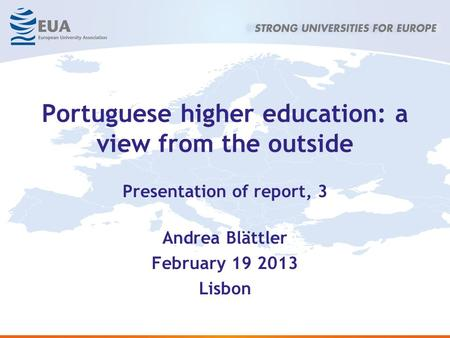 Portuguese higher education: a view from the outside Presentation of report, 3 Andrea Blättler February 19 2013 Lisbon.