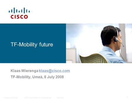 © 2007 Cisco Systems, Inc. All rights reserved.Cisco Public University of the Future 1 TF-Mobility future Klaas Wierenga