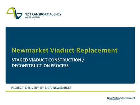 Newmarket Viaduct Replacement STAGED VIADUCT CONSTRUCTION / DECONSTRUCTION PROCESS PROJECT DELIVERY BY NGA NEWMARKET.