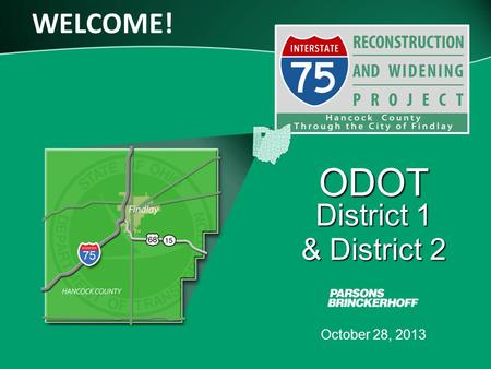 WELCOME! October 28, 2013 ODOT District 1 & District 2.