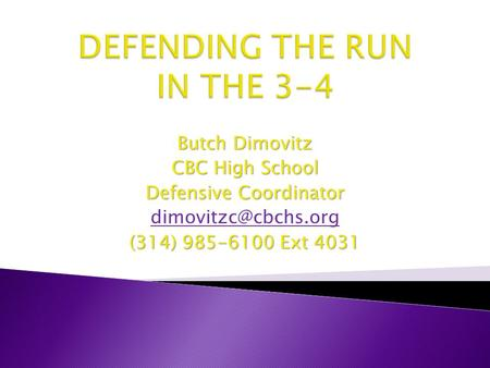 Butch Dimovitz CBC High School Defensive Coordinator (314) 985-6100 Ext 4031.