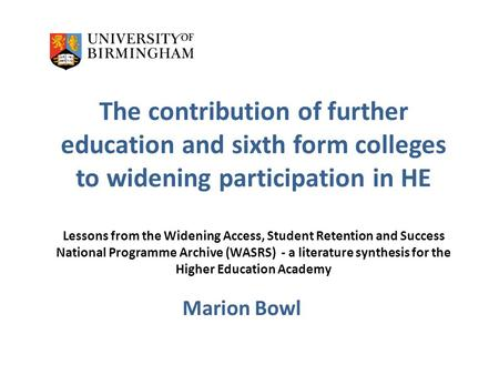 The contribution of further education and sixth form colleges to widening participation in HE Lessons from the Widening Access, Student Retention and Success.