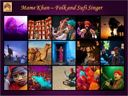 Mame Khan – Folk and Sufi Singer. Mame Khan – Music Diamond of Rajasthan Mame Khan belongs to a family of master singers, who perform a unique oral tradition.