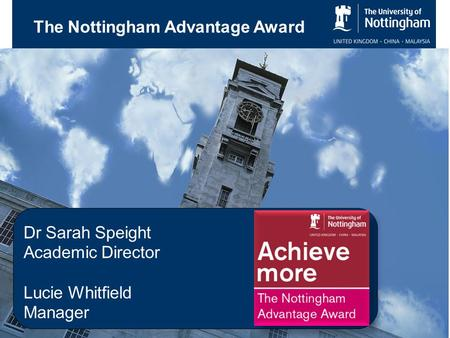 The Nottingham Advantage Award Dr Sarah Speight Academic Director Lucie Whitfield Manager.
