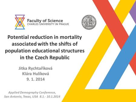 Potential reduction in mortality associated with the shifts of population educational structures in the Czech Republic Jitka Rychtaříková Klára Hulíková.