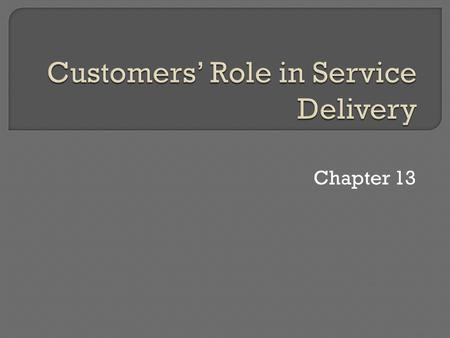 Chapter 13.  People element of the services marketing mix  Drama metaphor  Fellow customers.