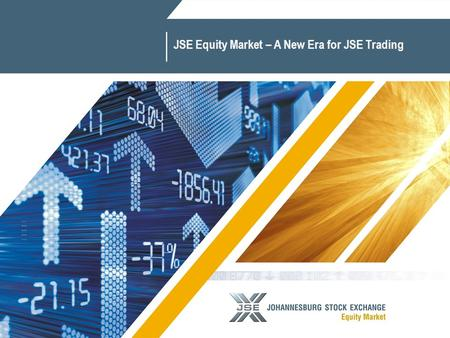 1 JSE Equity Market – A New Era for JSE Trading. 2  Regulation and Market Credibility  Cost Understanding and Focus  Technology Delivery  Integrated.