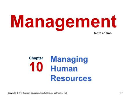 Copyright © 2010 Pearson Education, Inc. Publishing as Prentice Hall10–1 Managing Human Resources Chapter 10 Management tenth edition.