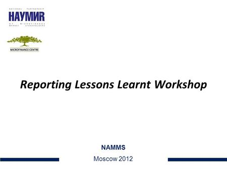 Reporting Lessons Learnt Workshop 1 NAMMS Moscow 2012.