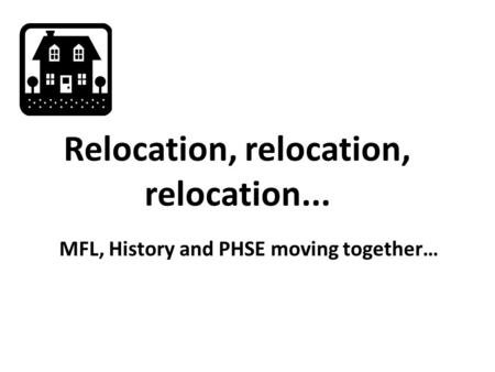 Relocation, relocation, relocation... MFL, History and PHSE moving together…