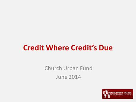 Credit Where Credit's Due Church Urban Fund June 2014.