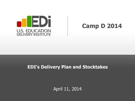 Camp D 2014 EDI's Delivery Plan and Stocktakes April 11, 2014.