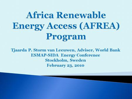 Tjaarda P. Storm van Leeuwen, Adviser, World Bank ESMAP-SIDA Energy Conference Stockholm, Sweden February 23, 2010.