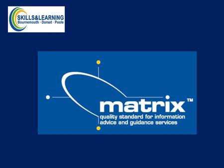 The matrix standard is the unique outcomes based quality framework for the effective delivery of information advice and/or guidance that supports individuals.