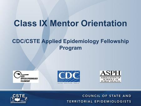 Class IX Mentor Orientation CDC/CSTE Applied Epidemiology Fellowship Program.