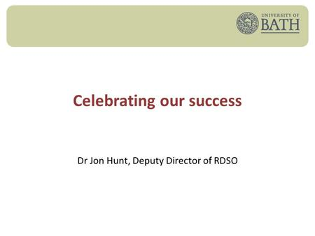 Celebrating our success Dr Jon Hunt, Deputy Director of RDSO.