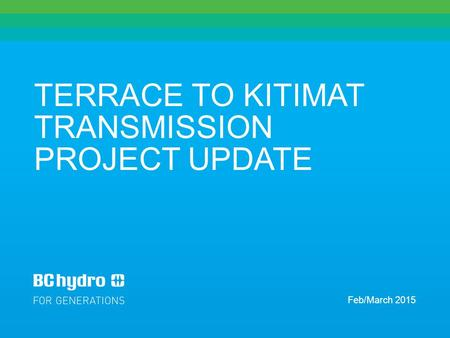 TERRACE TO KITIMAT TRANSMISSION PROJECT UPDATE Feb/March 2015.