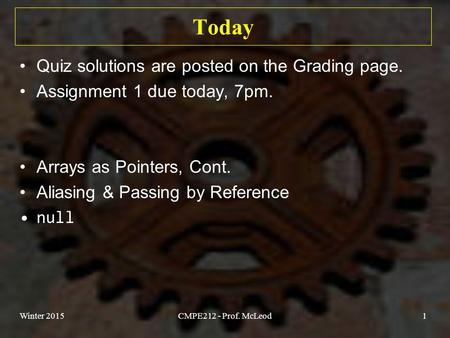 Today Quiz solutions are posted on the Grading page. Assignment 1 due today, 7pm. Arrays as Pointers, Cont. Aliasing & Passing by Reference null Winter.