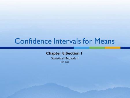 Confidence Intervals for Means Chapter 8,Section 1 Statistical Methods II QM 3620.