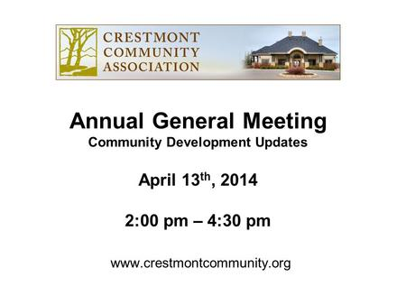 Www.crestmontcommunity.org Annual General Meeting Community Development Updates April 13 th, 2014 2:00 pm – 4:30 pm.
