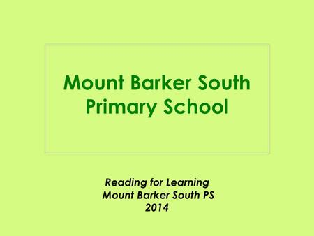 Mount Barker South Primary School Reading for Learning Mount Barker South PS 2014.