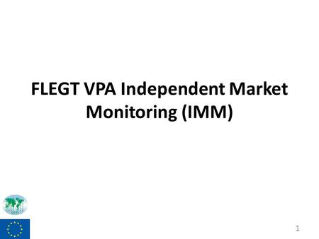FLEGT VPA Independent Market Monitoring (IMM) 1. Presentation structure IMM background, role, progress and outputs Draft baseline data – Indonesia in.