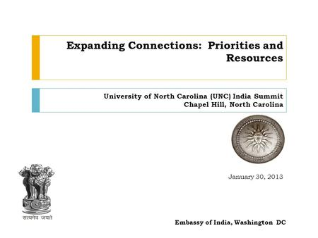 Expanding Connections: Priorities and Resources University of North Carolina (UNC) India Summit Chapel Hill, North Carolina January 30, 2013 1 Embassy.