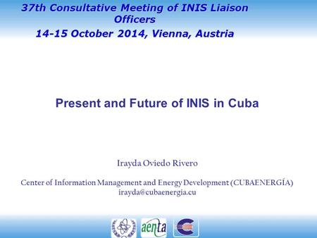 Irayda Oviedo Rivero Center of Information Management and Energy Development (CUBAENERGÍA) 37th Consultative Meeting of INIS Liaison.