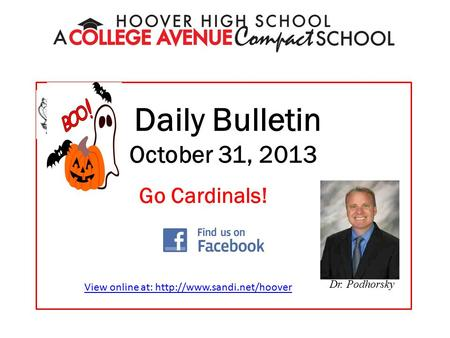 Daily Bulletin October 31, 2013 Dr. Podhorsky Go Cardinals! View online at: