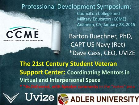 The 21st Century Student Veteran Support Center: Coordinating Mentors in Virtual and Interpersonal Space * *As Delivered, with Speaker comments in the.