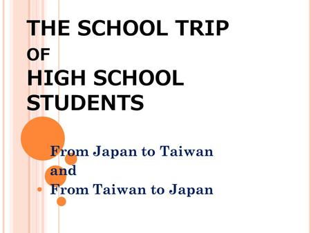 THE SCHOOL TRIP OF HIGH SCHOOL STUDENTS From Japan to Taiwan and From Taiwan to Japan.