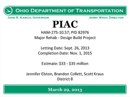 Ohio Department of Transportation John R. Kasich, Governor Jerry Wray, Director PIAC HAM-275-10.57; PID 82976 Major Rehab - Design Build Project Letting.