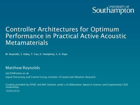 Controller Architectures for Optimum Performance in Practical Active Acoustic Metamaterials M. Reynolds, S. Daley, Y. Gao, V. Humphrey, S. A. Pope Matthew.