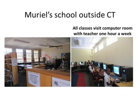 Muriel's school outside CT All classes visit computer room with teacher one hour a week.