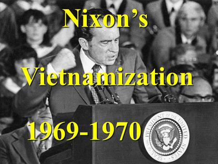 "Nixon'sVietnamization 1969-1970. ""Peace with Honor"" Part of Nixon's end- the-war plan was called Vietnamization. It involved turning over the fighting."