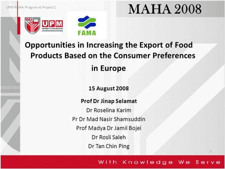 MAHA 2008 Opportunities in Increasing the Export of Food Products Based on the Consumer Preferences in Europe 15 August 2008 Prof Dr Jinap Selamat Dr Roselina.
