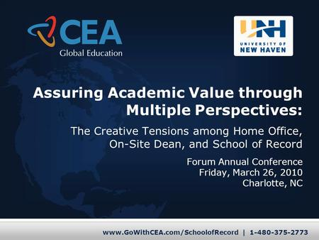 Www.GoWithCEA.com/SchoolofRecord | 1-480-375-2773 Assuring Academic Value through Multiple Perspectives: The Creative Tensions among Home Office, On-Site.