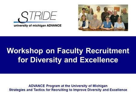 Workshop on Faculty Recruitment for Diversity and Excellence ADVANCE Program at the University of Michigan Strategies and Tactics for Recruiting to Improve.