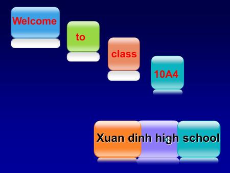 Welcome to class 10A4 Xuan dinh high school Company Logo.