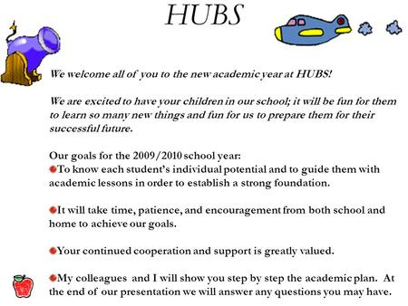 We welcome all of you to the new academic year at HUBS! We are excited to have your children in our school; it will be fun for them to learn so many new.