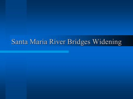 Santa Maria River Bridges Widening. Project Location.