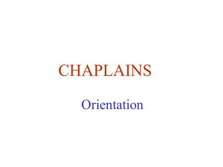 CHAPLAINS Orientation.