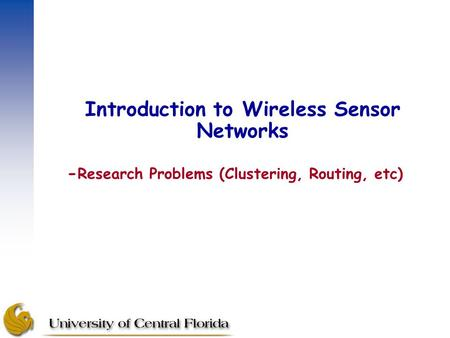 Introduction to Wireless Sensor Networks - Research Problems (Clustering, Routing, etc)