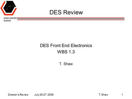 Director's Review July 25-27, 2006 T. Shaw1 DES Review DES Front End Electronics WBS 1.3 T. Shaw.