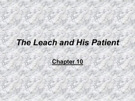 The Leach and His Patient Chapter 10. Summary Chillingworth in the beginning is originally an honorable and a kind man, but ever since his pursuit to.