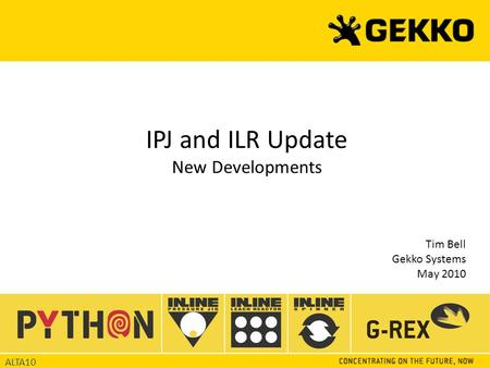 IPJ and ILR Update New Developments Tim Bell Gekko Systems May 2010 ALTA10.