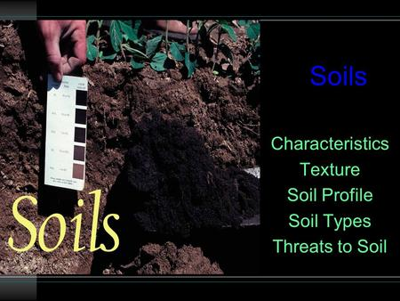 Soils Characteristics Texture Soil Profile Soil Types Threats to Soil.